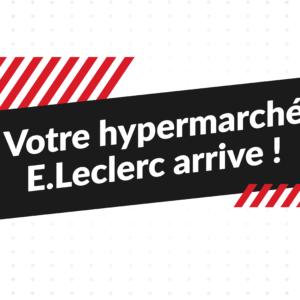 Votre hypermarché E.LECLERC arrive